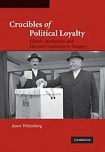 Crucibles of Political Loyalty Church, Institutions and Electoral Continuity in Hungary CAMBRIDGE