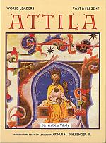 "ATTILA THE HUN, with an introductory essay by Arthur M. Schlesinger, Jr. [""World Leaders Past and Present"" Series]. New York: Chelsea House Publishers, 1990, 112 pp. Many illustrations."