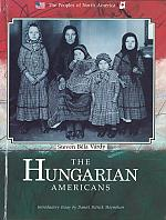 "THE HUNGARIAN AMERICANS: THE HUNGARIAN EXPERIENCE IN NORTH AMERICA,with an introductory essay by Daniel Patrick Moynihan [""The Peoples of North America"" Series]. New York: Chelsea House Publishers, 1989, 112 pp.  Many illustrations."