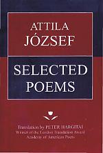 ATTILA JÓZSEF SELECTED POEMS Translation by PETER HARGITAI