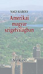 Nagy Károly Amerikai magyar szigetvilágban Nap Kiadó