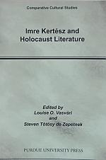Imre Kertész and Holocaust Literature  Edited by Louise O. Vasvari and Steven Tötösy de Zepetnek  PURDUE UNIVERSITY PRESS  Comparative Cultural Studies (2005)