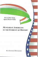 Hungarian Americans in the Current of History, by Steven Béla Várdy and Agnes Huszár Várdy (New York: East European Monographs, Columbia University Press, 2010), 302 pp.