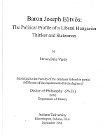 Baron Joseph Eötvös: The Political Profile of a Liberal Hungarian Thinker and Statesman [Ph.D. Dissertation, Indiana University, Bloomington, IN, 1966] (Ann Arbor, MI: University Microfilms, Inc., 1966), 325 pp.