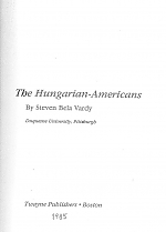 The Hungarian-Americans  [The Immigrant Heritage of American Series] (Boston: Twayne Publishers, 1985), 215 pp.