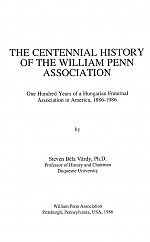 Centennial History of the William Penn Association: The History of a Hungarian Fraternal Association in America  (Pittsburgh: William Penn Association, 1986), 92 pp. (Mimeo-graphed).