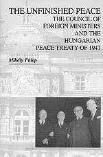 THE UNFINISHED PEACE The Council of Foreign Ministers and the Hungarian Peace Treaty of 1947 Social Science Monographs, Boulder, Colorado  Center for Hungarian Studies and Publications, Inc. Wayne, New Jersey (2011)