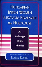 Hungarian Jewish Women Survivors Remember the Holocaust - an Anthology of Life Histories. Lanham, Maryland: U P of America, 2004.
