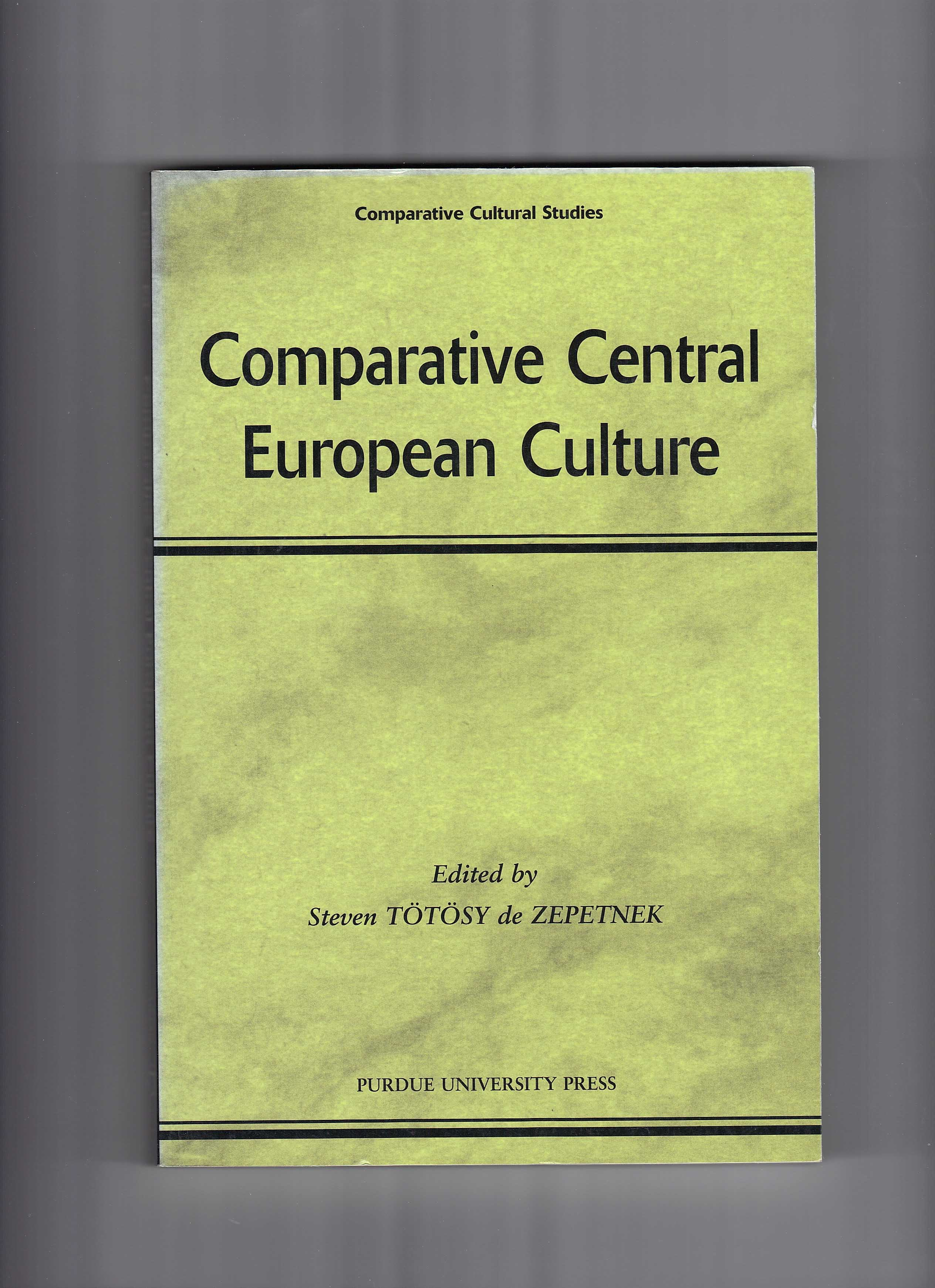 Comparative Central European Culture. Ed. Steven T�t�sy de Zepetnek. West Lafayette: Purdue University Press, 2002.