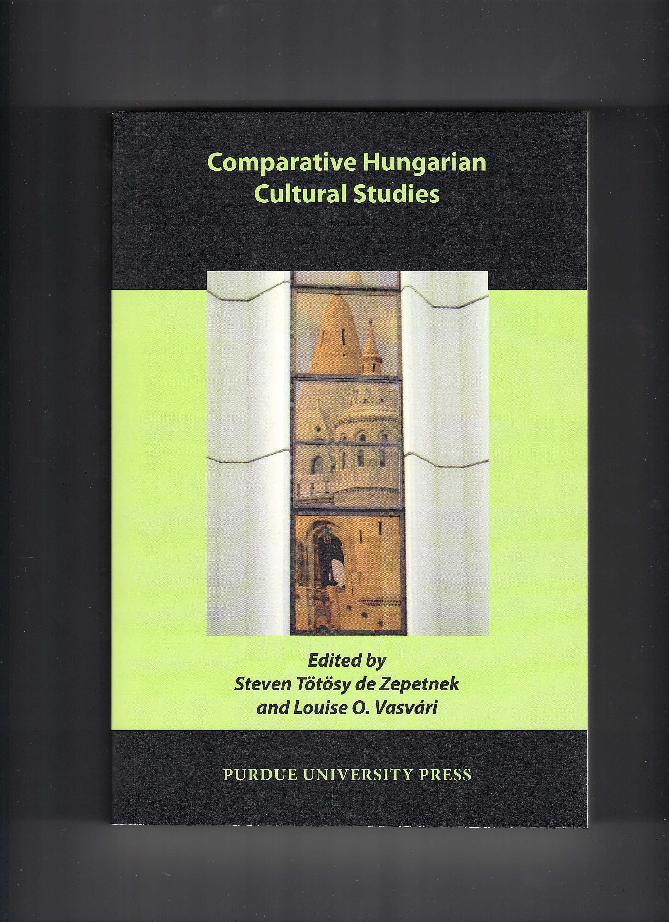 Comparative Hungarian Cultural Studies. Ed. Steven T�t�sy de Zepetnek and Louise O. Vasv�ri. West Lafayette: Purdue University Press, 2011.