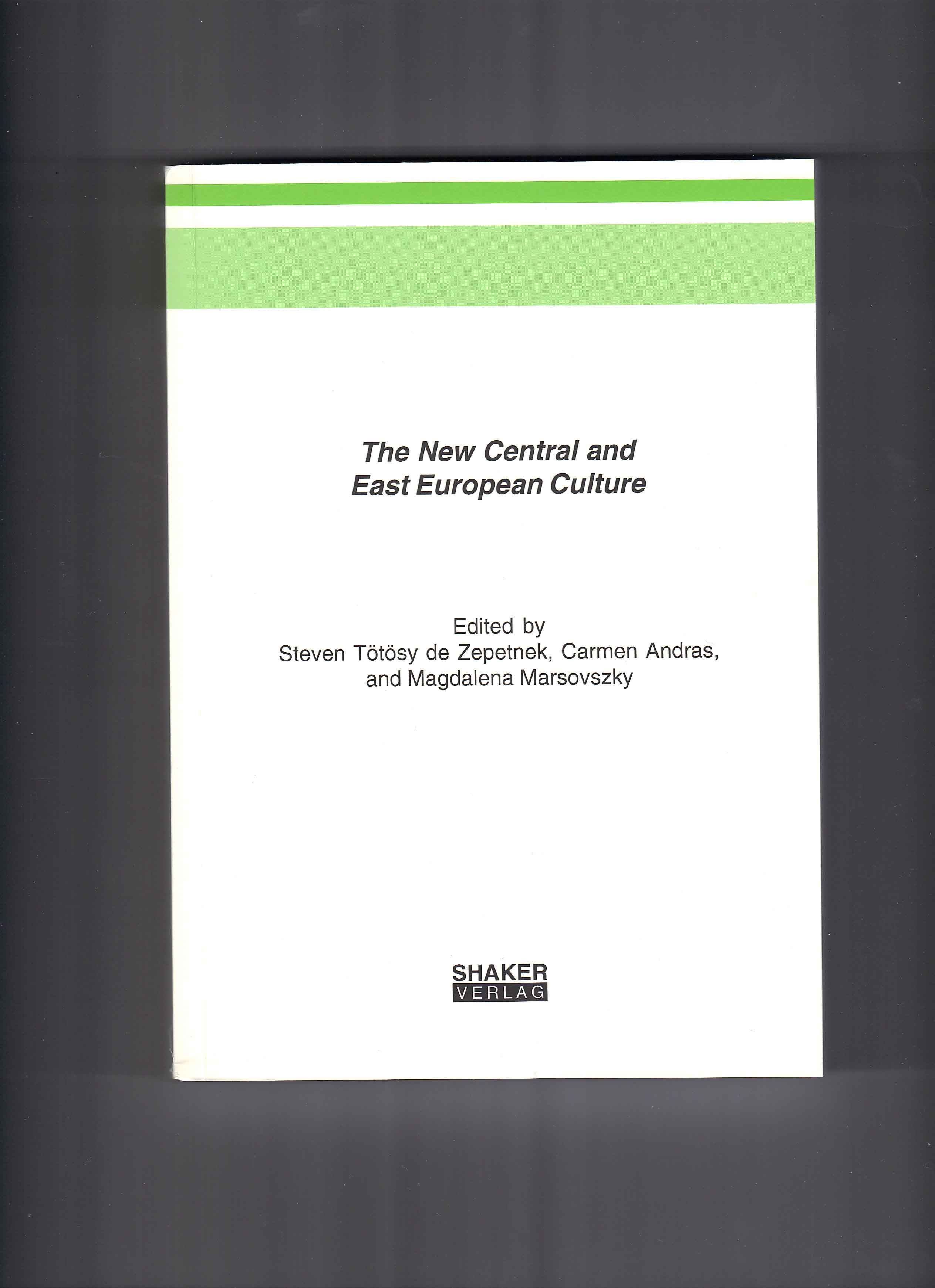 The New Central and East European Culture. Ed. Steven T�t�sy de Zepetnek, Carmen Andras, and Magdalena Marsovszky. Aachen: Shaker Press, 2006.