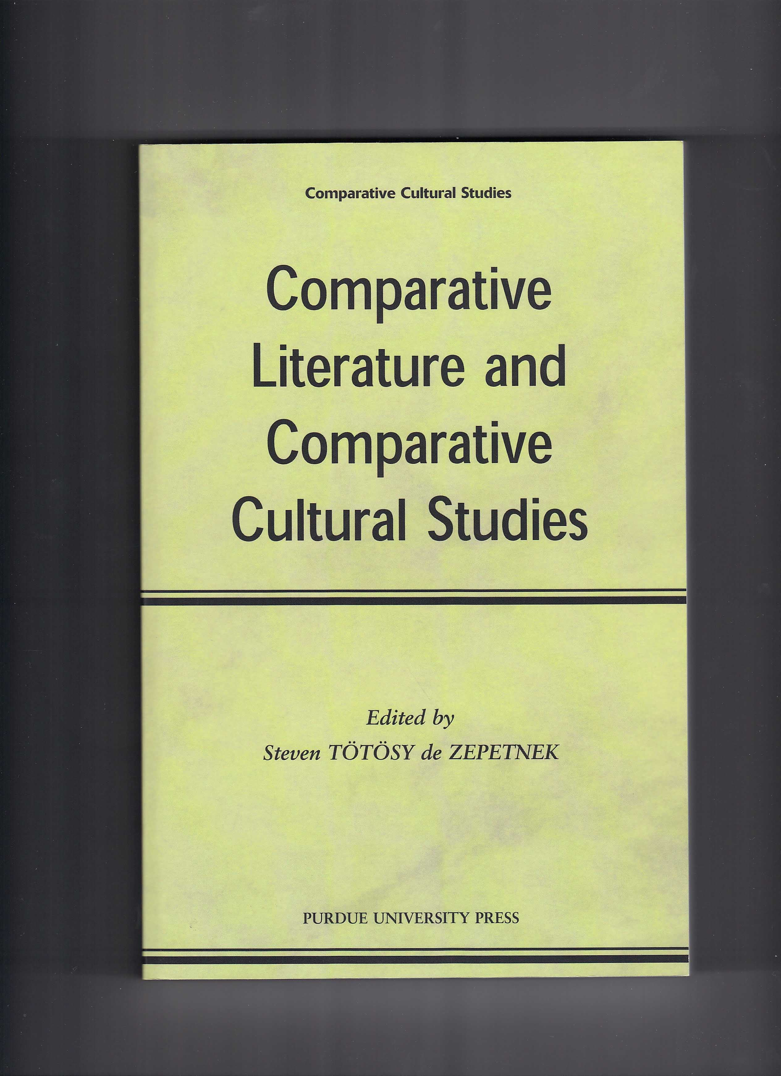 Comparative Literature and Comparative Cultural Studies. Ed. Steven T�t�sy de Zepetnek. West Lafayette: Purdue University Press, 2003.