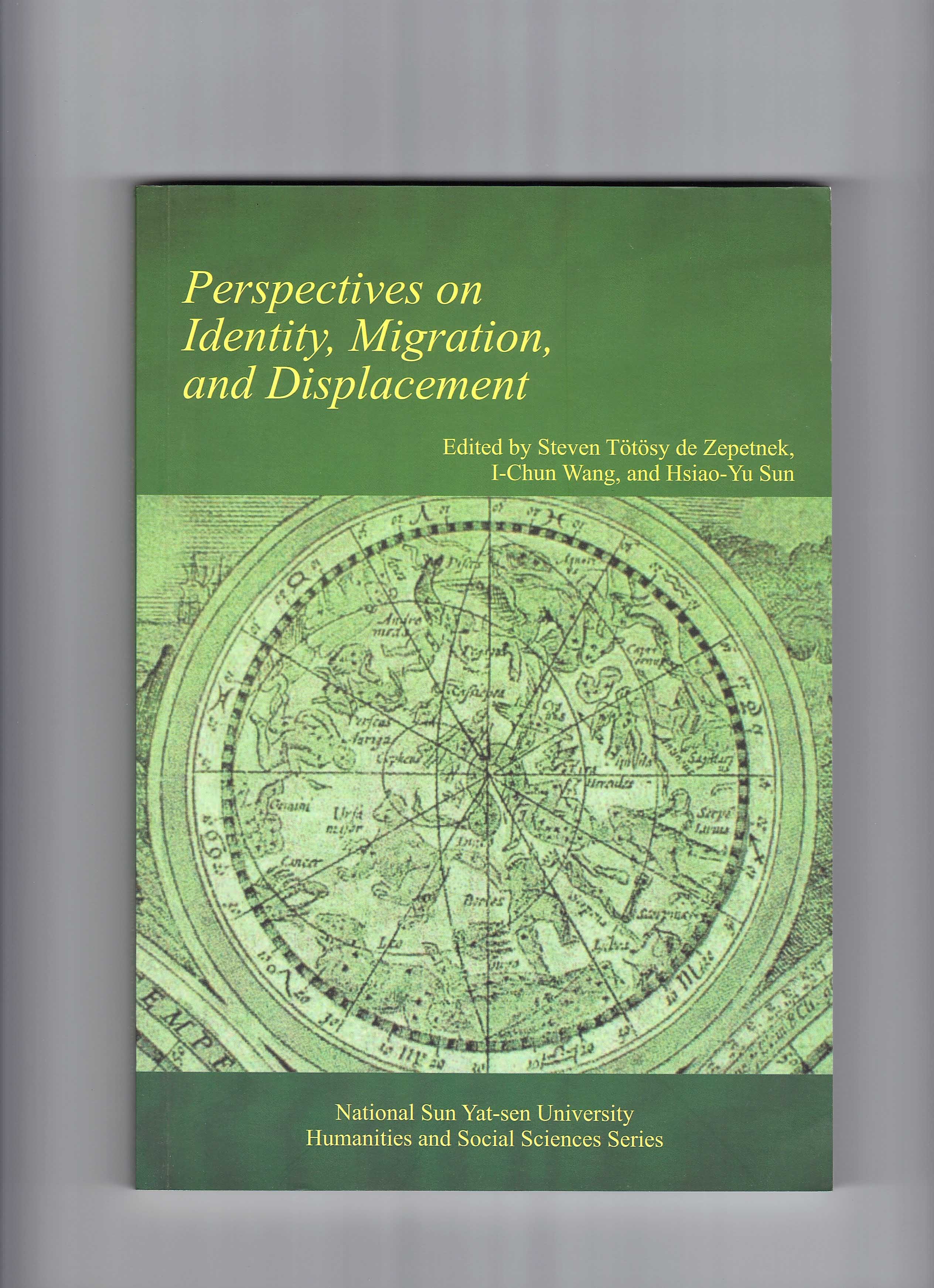 Perspectives on Identity, Migration, and Displacement. Ed. Steven T�t�sy de Zepetnek, I-Chun Wang, and Hsiao-Yu Sun. Kaohsiung: National Sun Yat-sen University Press, 2010.