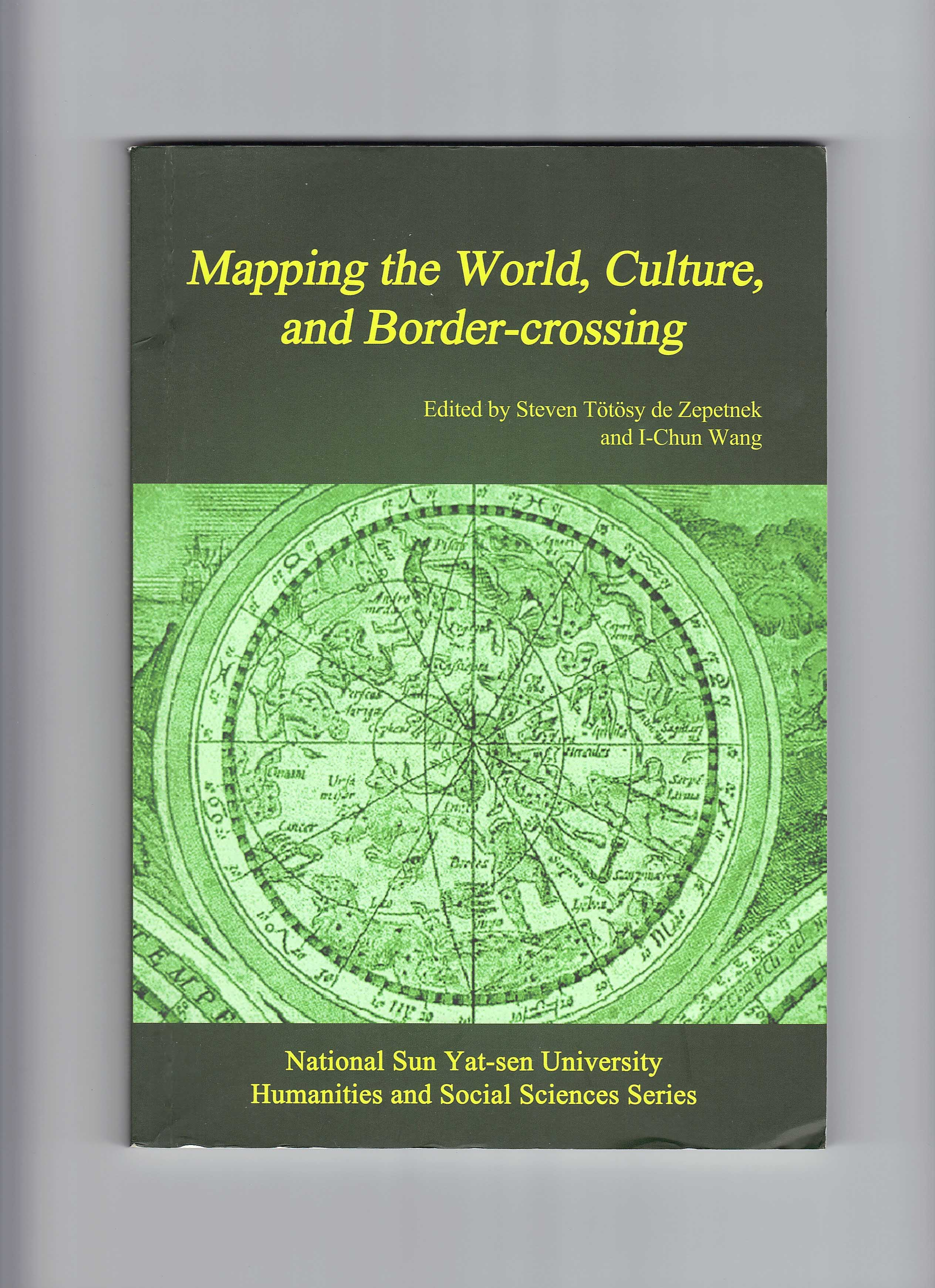 Mapping the World, Culture, and Border-crossing. Ed. Steven T�t�sy de Zepetnek and I-Chun Wang. Kaohsiung: National Sun Yat-sen University Press, 2010.