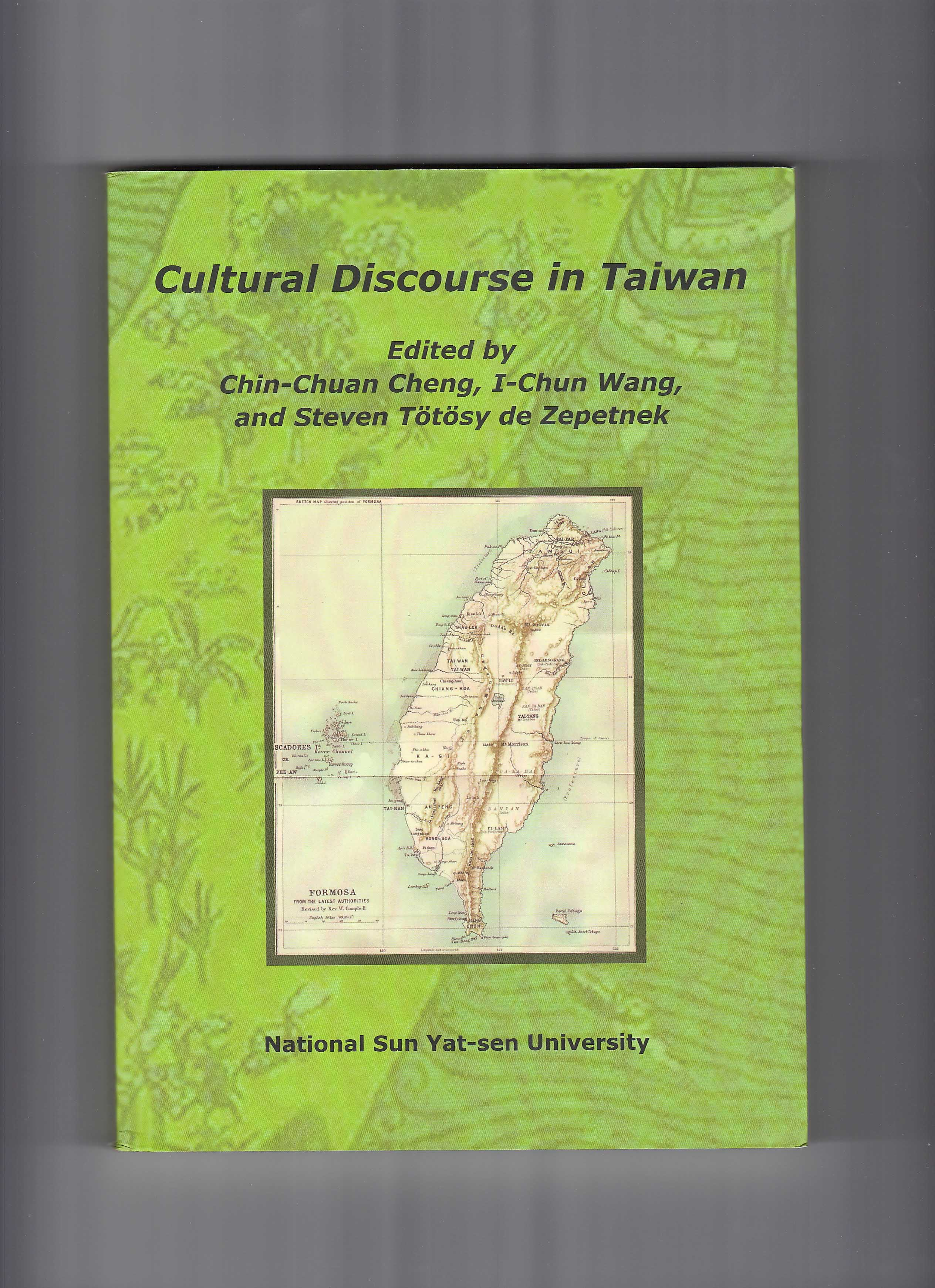 Cultural Discourse in Taiwan. Ed. Chin-Chuan Cheng, I-Chun Wang and Steven T�t�sy de Zepetnek. Kaohsiung: National Sun Yat-sen University Press, 2010.