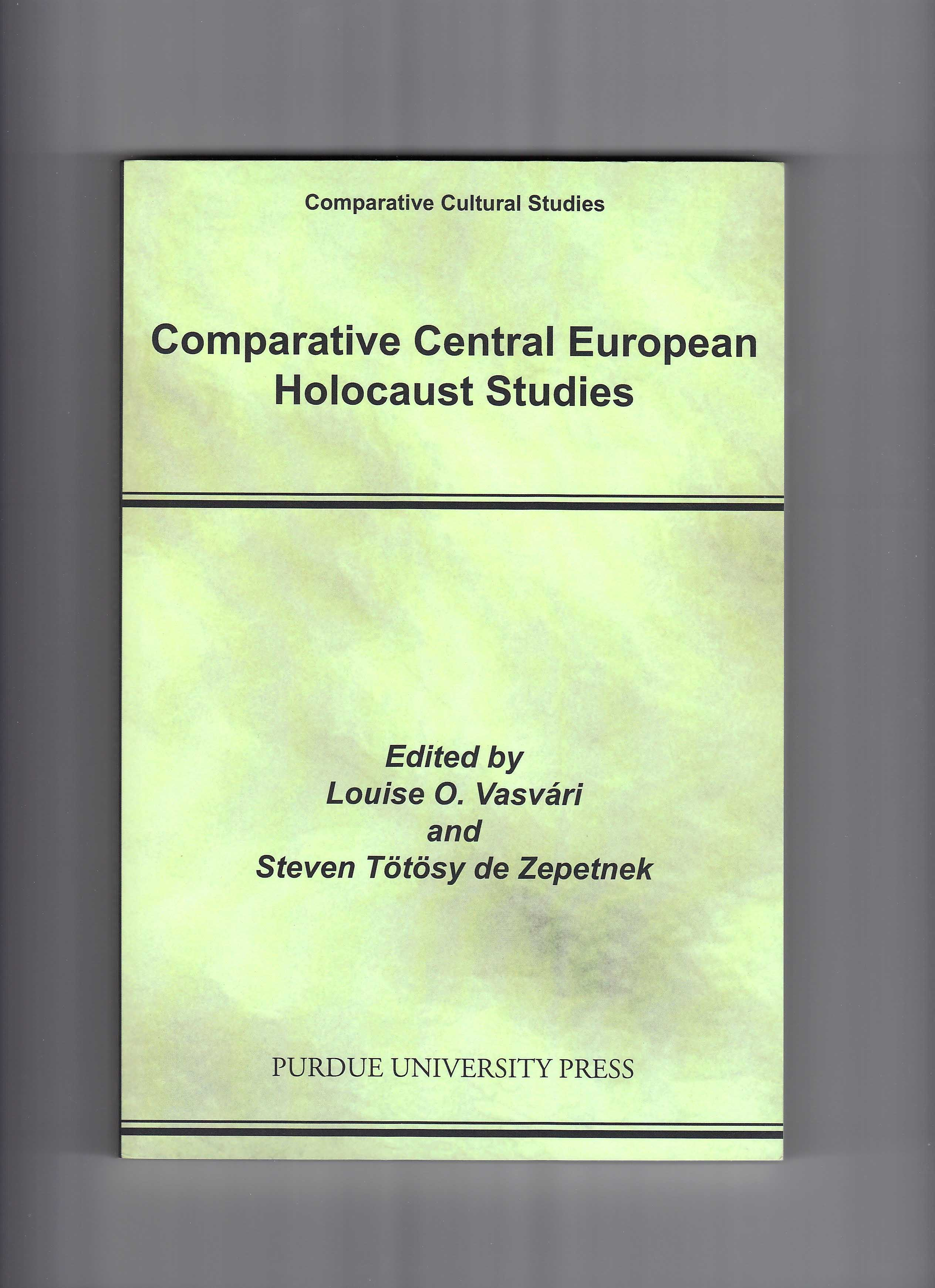 Comparative Central European Holocaust Studies. Ed. Louise O. Vasv�ri and Steven T�t�sy de Zepetnek. West Lafayette: Purdue University Press, 2009.