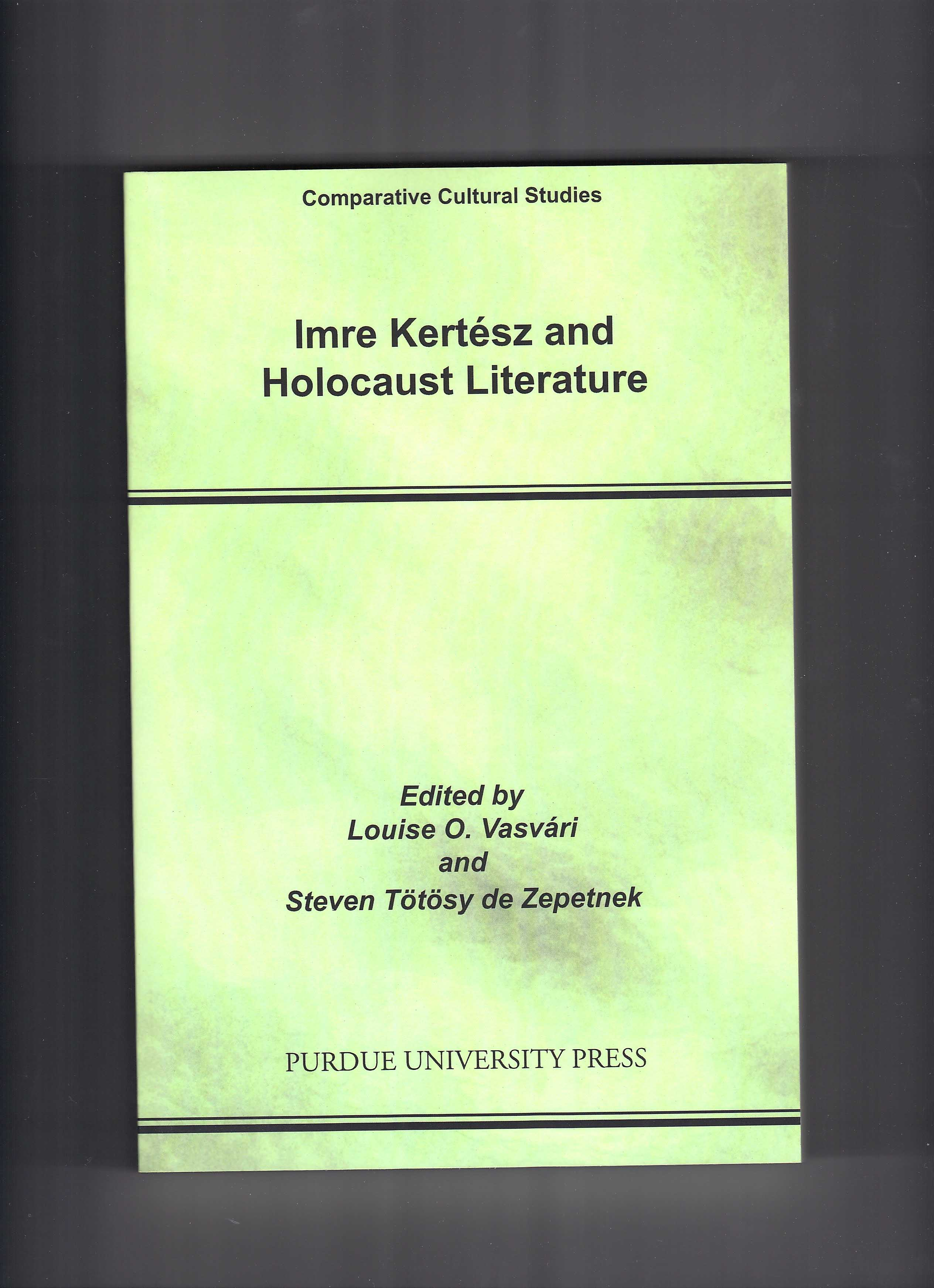 Imre Kert�sz and Holocaust Literature. Ed. Louise O. Vasv�ri and Steven T�t�sy de Zepetnek. West Lafayette: Purdue University Press, 2005.