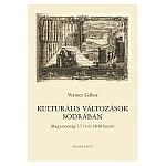 KULTURÁLIS VÁLTOZÁSOK SODRÁBAN, Magyarország 1711 és 1848 között. Budapest: Balassi Kiadó, 2011.