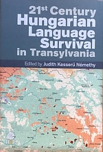 21st Century Hungarian Language Survival in Transylvania. Edited by Judith Kesserű Némethy. Helena History Press, California, 2015, 366 pp.